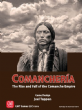 Comancheria : The Rise and Fall of the Comanche Empire